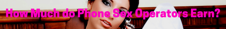 How Much do Phone Sex Operators Earn-