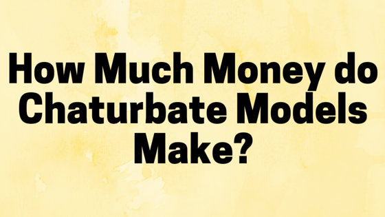 How Much Money do Chaturbate Models Make